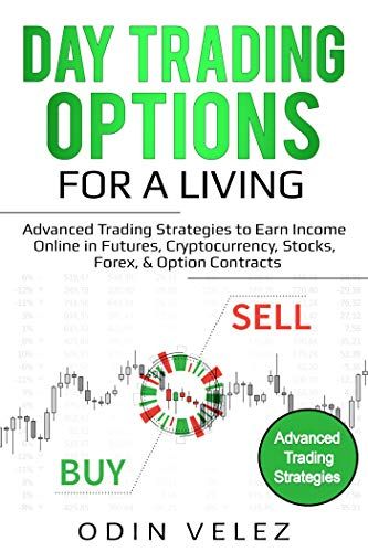 Day Trading Options for a Living: Advanced Trading Strategies to Earn Income Online in Futures, Cryptocurrency, Stocks, Forex, & Option Contracts (English Edition)
