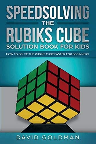 Speedsolving the Rubik's Cube Solution Book for Kids: How to Solve the Rubik's Cube Faster for Beginners