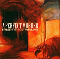 Strength Through Vengeance by A Perfect Murder (2005-07-26)