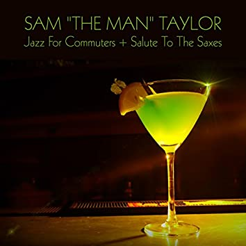 """Sam """"The Man"""" Taylor: Jazz for Commuters + Salute to the Saxes"""