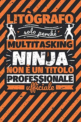 Taccuino foderato: litògrafo - solo perché multitasking ninja non è un titolo professionale ufficiale