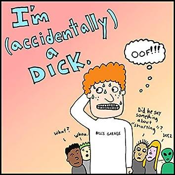 I'm (accidentally) a dick