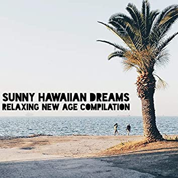 Sunny Hawaiian Dreams: Relaxing New Age Compilation