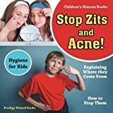Stop Zits and Acne! Explaining Where They Come from - How to Stop Them - Hygiene for Kids - Children's Disease Books - Prodigy Wizard