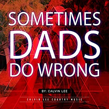 Sometimes Dads Do Wrong