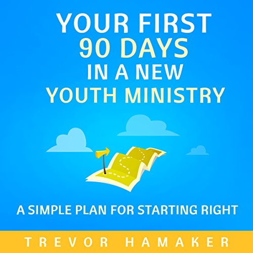 Your First 90 Days in a New Youth Ministry audiobook cover art