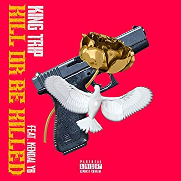 Kill or Be Killed (feat. Kendal YB)