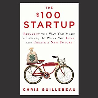 The $100 Startup     Reinvent the Way You Make a Living, Do What You Love, and Create a New Future              By:                                                                                                                                 Chris Guillebeau                               Narrated by:                                                                                                                                 Chris Guillebeau,                                                                                        Thomas Vincent Kelly                      Length: 8 hrs and 14 mins     131 ratings     Overall 4.3