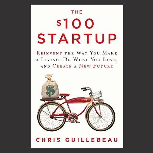 The $100 Startup     Reinvent the Way You Make a Living, Do What You Love, and Create a New Future              By:                                                                                                                                 Chris Guillebeau                               Narrated by:                                                                                                                                 Chris Guillebeau,                                                                                        Thomas Vincent Kelly                      Length: 8 hrs and 14 mins     2,668 ratings     Overall 4.3