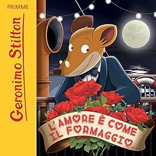 L'amore è come il formaggio...                   Autor:                                                                                                                                 Geronimo Stilton                               Sprecher:                                                                                                                                 Geronimo Stilton                      Spieldauer: 53 Min.     1 Bewertung     Gesamt 5,0