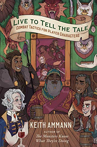 Live to Tell the Tale: Combat Tactics for Player Characters (Volume 2) (The Monsters Know What They're Doing, Band 2)