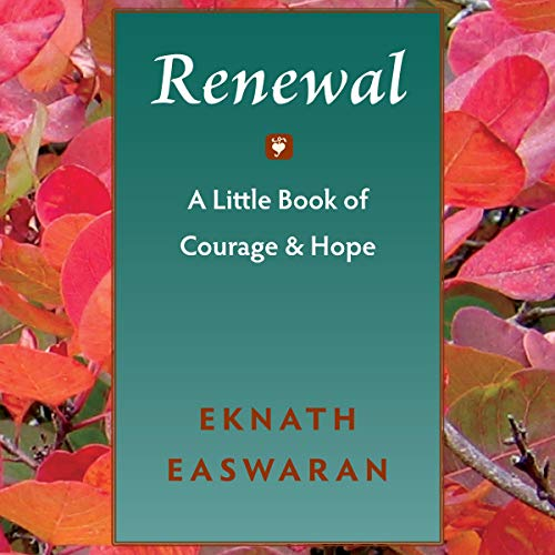 Renewal     A Little Book of Courage & Hope              By:                                                                                                                                 Eknath Easwaran                               Narrated by:                                                                                                                                 Paul Bazely                      Length: 1 hr and 23 mins     Not rated yet     Overall 0.0