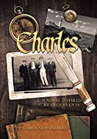 Charles: A Novel Inspired by True Events