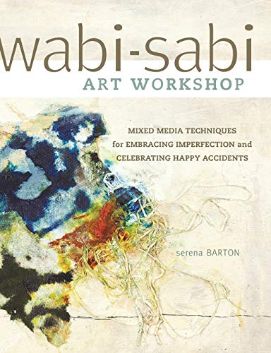 Compare Textbook Prices for Wabi-Sabi Art Workshop: Mixed Media Techniques for Embracing Imperfection and Celebrating Happy Accidents  ISBN 9781440321009 by Barton, Serena