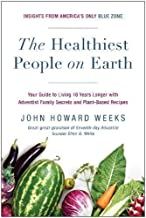 The Healthiest People on Earth: Your Guide to Living 10 Years Longer with Adventist Family Secrets and Plant-Based Recipes