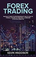 Forex Trading: Manuale Completo Per Principianti: Basi Di Analisi Tecnica, Trading Automatico E Le Migliori Strategie Operative. Forex Trading (Italian Version)