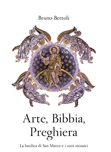 Arte, Bibbia, Preghiera: La basilica di San Marco e i suoi mosaici