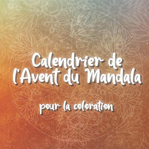 Calendrier de l\'Avent du Mandala pour la coloration: 24 mandalas uniques, d\'hiver et de Noël, sous forme de calendriers de l\'Avent sur fond noir à colorier pour les enfants et les adultes