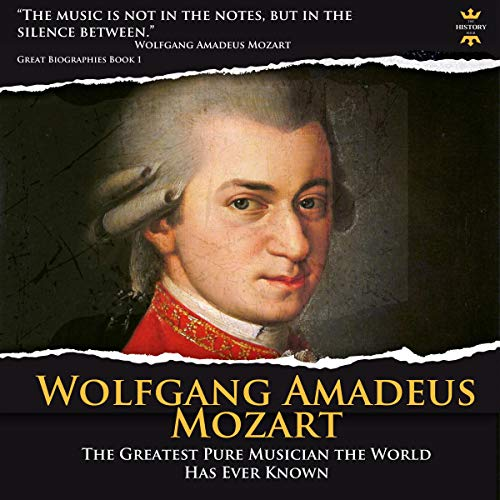Wolfgang Amadeus Mozart: The Greatest Pure Musician the World Has Ever Known     Great Biographies, Book 1              By:                                                                                                                                 The History Hour                               Narrated by:                                                                                                                                 Jerry Beebe                      Length: 2 hrs and 31 mins     Not rated yet     Overall 0.0