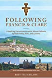 Following Francis and Clare: Twelve Walking Excursions in Assisi, Mount Subasio, Spoleto Valley, Rieti, and Laverna
