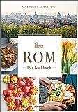 Rom - Das Kochbuch: Traditionelle Rezepte und authentische Geschichten