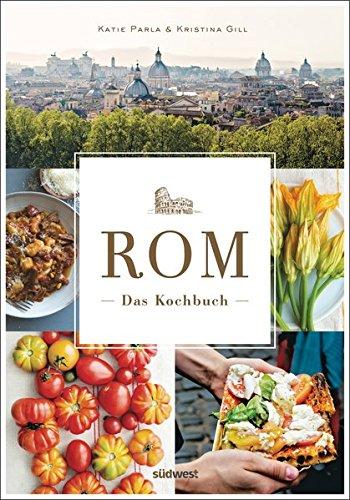 Rom Das Kochbuch: Traditionelle Rezepte und authentische Geschichten