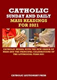 CATHOLIC SUNDAY AND DAILY MASS READINGS FOR 2021: CATHOLIC MISSAL WITH THE NEW ORDER OF MASS AND THE PRINCIPAL CELEBRATIONS OF THE LITURGICAL YEAR 2021 ... DAILY MASS READINGS WITH NEW ORDER OF MASS)
