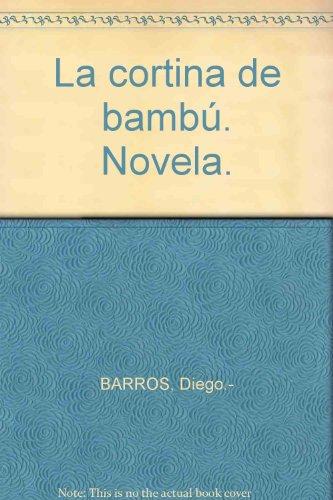 La cortina de bambú. Novela. [Tapa blanda] by BARROS, Diego.-