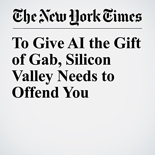 To Give AI the Gift of Gab, Silicon Valley Needs to Offend You copertina