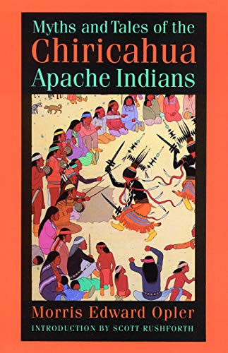 Myths and Tales of the Chiricahua Apache Indians (Sources of American Indian Oral Literature)