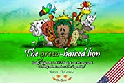 The green-haired lion: Being different is NOT bad, it can be very cool (A story about values like