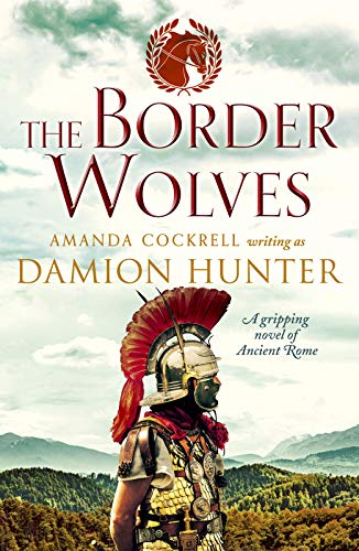 The Border Wolves: A gripping novel of Ancient Rome (The Centurions)