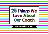 25 Things We Love About Our Coach: Custom Gift Book: Team Custom Group Thank You Gift to Coach/Assistant Coach (25 Things I Love About...)