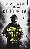Ce jour-là - Au coeur du commando qui a tué Ben Laden de Mark Owen (19 septembre 2013) Broché - 19/09/2013