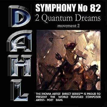 SYMPHONY No 82 2. Quantum Dreams