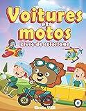 Livre de coloriage voitures et motos: Cahier de coloriage pour les enfants dès 4 ans | dessin au style cartoon sur le thème des véhicules pour apprendre à colorier sans dépasser