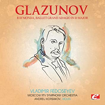 Glazunov: Raymonda, Ballet Grand Adagio in D Major (Digitally Remastered)