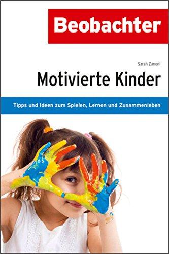 Motivierte Kinder: Tipps und Ideen zum Spielen, Lernen und Zusammenleben