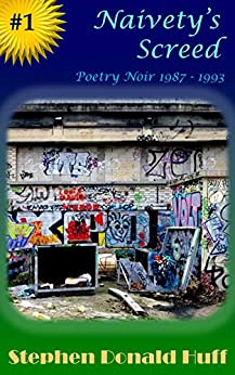 Naivety's Screed: Poetry Noir 1987 - 1993 by [Stephen Huff]