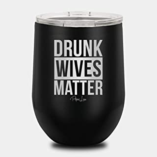 PIPER LOU - DRUNK WIVES MATTER Stainless Steel Insulated 12 Oz. Wine Cup With Lid - Black (Premium)