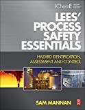 Lees' Process Safety Essentials: Hazard Identification, Assessment and Control