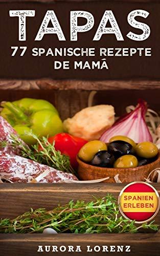 TAPAS: 77 leckere spanische Rezepte de Mamá
