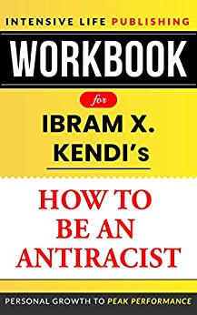 Workbook for How to Be an Antiracist by [Intensive Life Publishing]