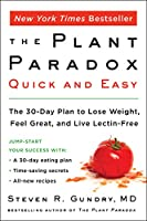 The Plant Paradox Quick and Easy: The 30-Day Plan to Lose Weight, Feel Great, and Live Lectin-Free (The Plant Paradox, 3)