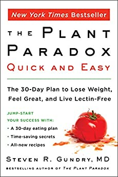 The Plant Paradox Quick and Easy: The 30-Day Plan to Lose Weight, Feel Great, and Live Lectin-Free by [Steven R. Gundry, MD]