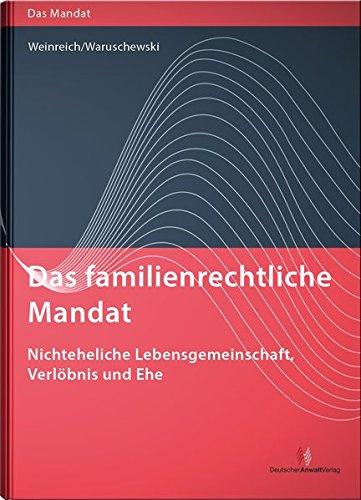 Das familienrechtliche Mandat - Nichteheliche Lebensgemeinschaft, Verlöbnis und Ehe (Das Mandat)