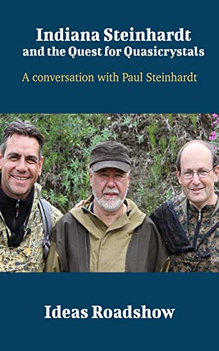 Indiana Steinhardt and the Quest for Quasicrystals: A Conversation with Paul Steinhardt (Ideas Roadshow Conversations) (English Edition)