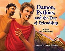 Damon, Pythias, and the Test of Friendship by [Teresa Bateman, Layne Johnson]