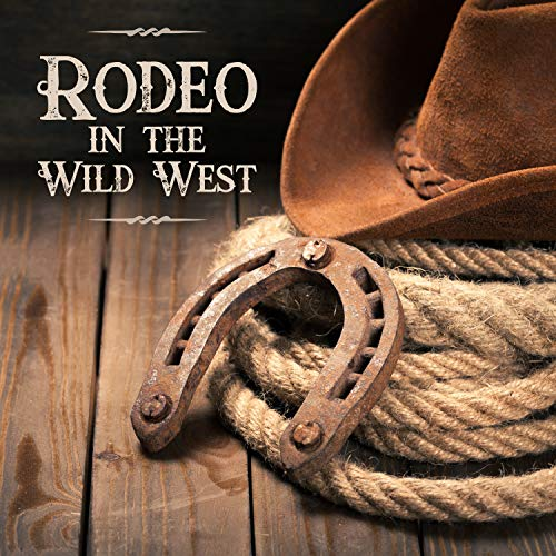 Rodeo in the Wild West: Top 100 Country Music, Cowboy Bar, Feast, Easy Listening
