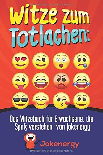 Witze zum Totlachen: Das Witzebuch für Erwachsene, die Spaß verstehen von Jokenergy: Jokenergy